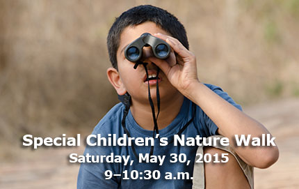 Special Children's Nature Walk, Saturday, May 30, 2015, 9–10:30 a.m.